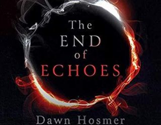 Review: The End of Echoes by Dawn Hosmer